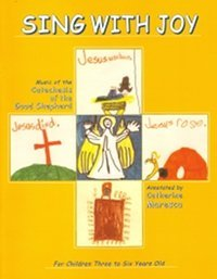 Sing with Joy: Music of the Catechesis of the Good Shepherd for Children Three to Six Years